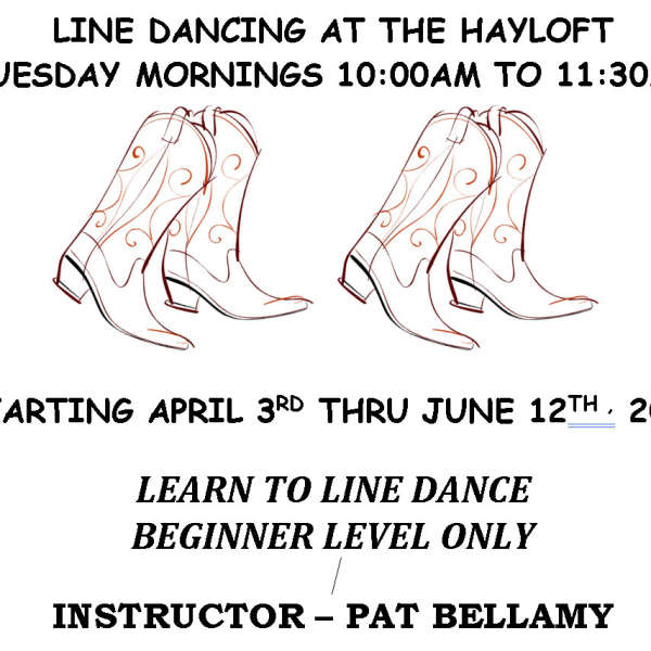 LINE DANCING AT THE HAYLOFT, TUESDAY MORNINGS 10 TO 11:30 AM APRIL 3RD THRU JUNE 12TH
